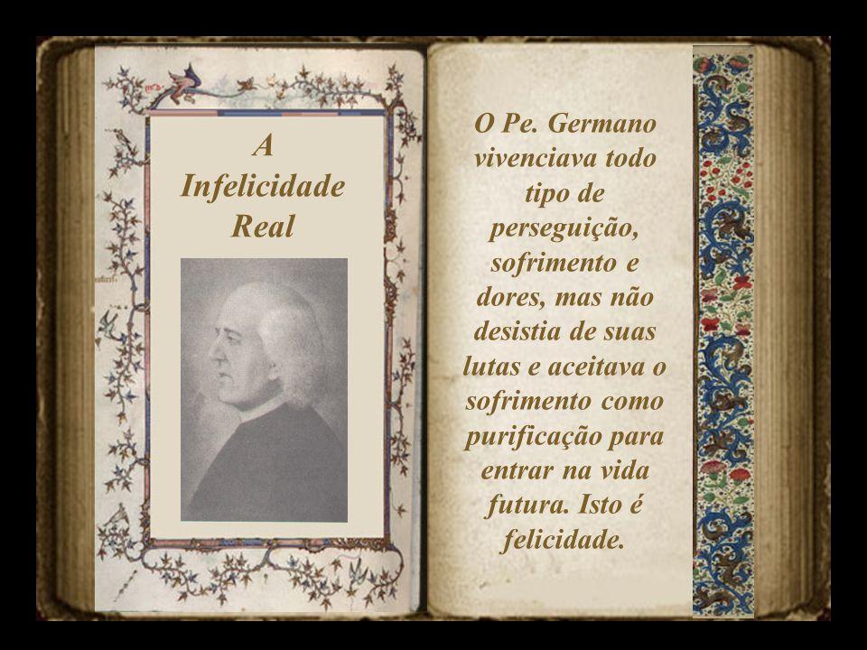 A Infelicidade Real Os maus dos dois casos relatados por Pe. Germano eram felizes cometendo atrocidades e satisfazendo suas vontades momentâneas sem s