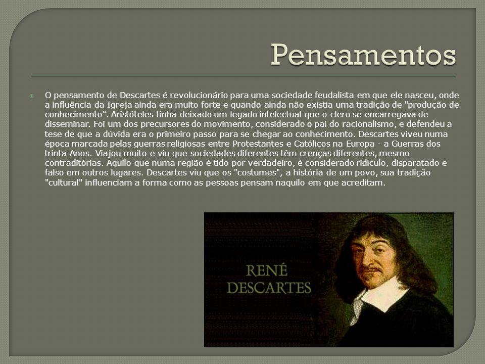  O pensamento de Descartes é revolucionário para uma sociedade feudalista em que ele nasceu, onde a influência da Igreja ainda era muito forte e quan