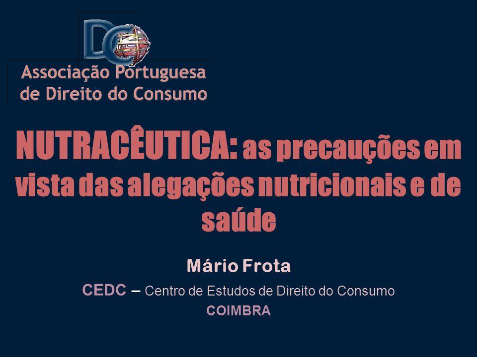 NUTRACÊUTICA : as precauções em vista das alegações nutricionais e de saúde Mário Frota CEDC – Centro de Estudos de Direito do Consumo COIMBRA