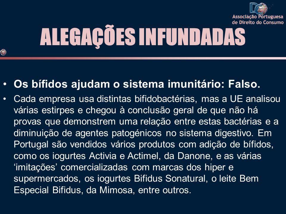 ALEGAÇÕES INFUNDADAS •Os bífidos ajudam o sistema imunitário: Falso. •Cada empresa usa distintas bifidobactérias, mas a UE analisou várias estirpes e