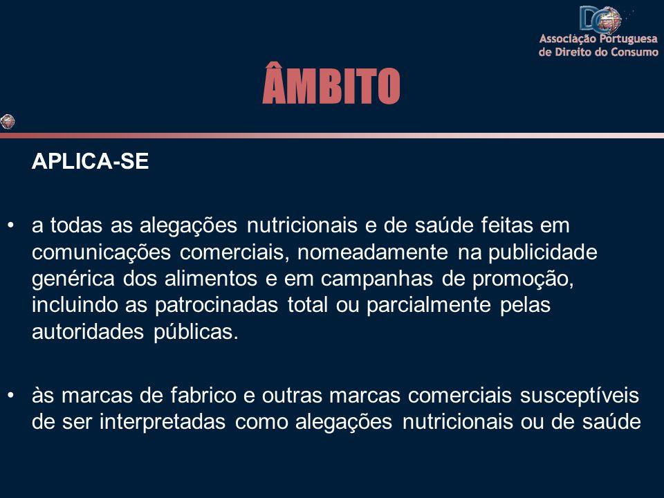 ÂMBITO APLICA-SE •a todas as alegações nutricionais e de saúde feitas em comunicações comerciais, nomeadamente na publicidade genérica dos alimentos e