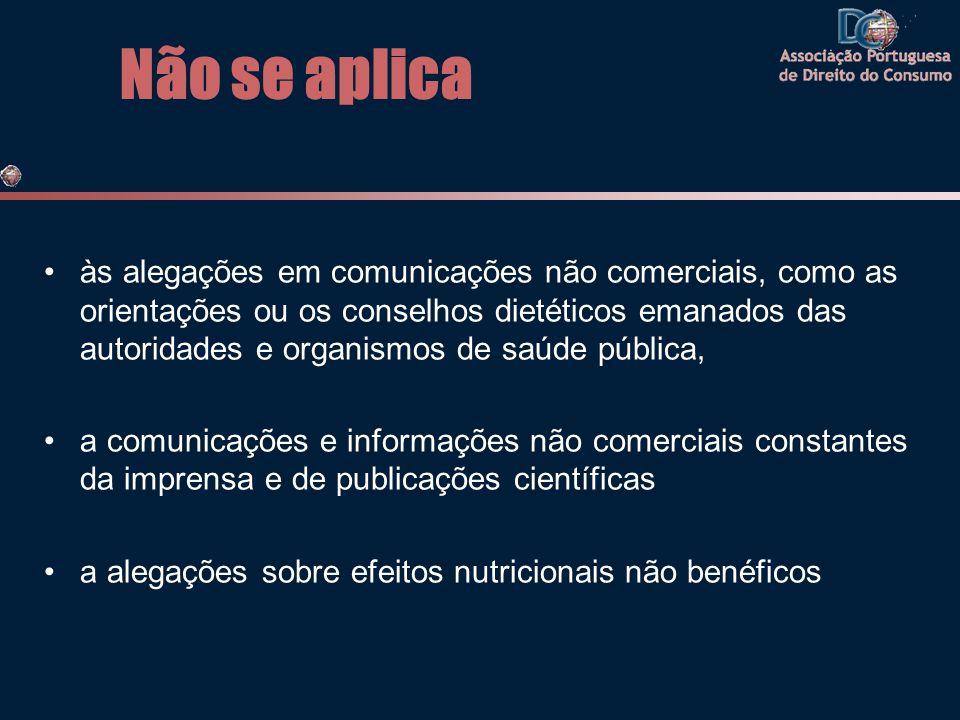Não se aplica •às alegações em comunicações não comerciais, como as orientações ou os conselhos dietéticos emanados das autoridades e organismos de sa