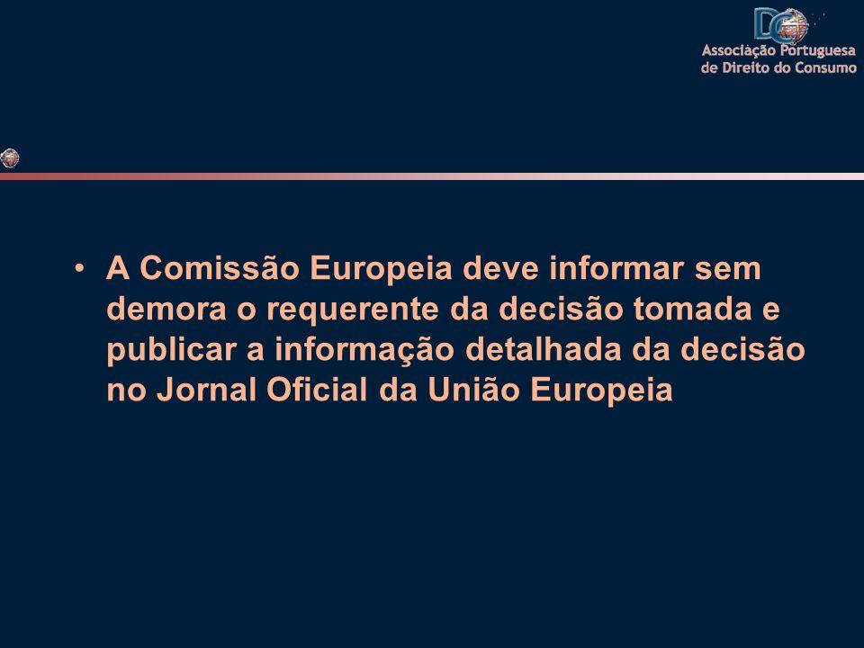 •A Comissão Europeia deve informar sem demora o requerente da decisão tomada e publicar a informação detalhada da decisão no Jornal Oficial da União E