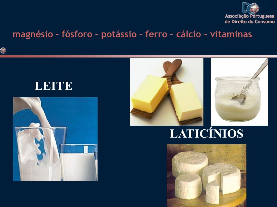 magnésio – fósforo – potássio – ferro – cálcio - vitaminas LEITE LATICÍNIOS
