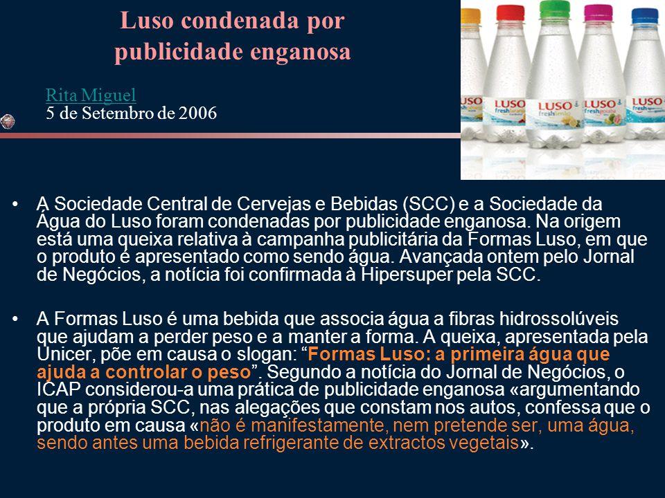 •A Sociedade Central de Cervejas e Bebidas (SCC) e a Sociedade da Água do Luso foram condenadas por publicidade enganosa. Na origem está uma queixa re