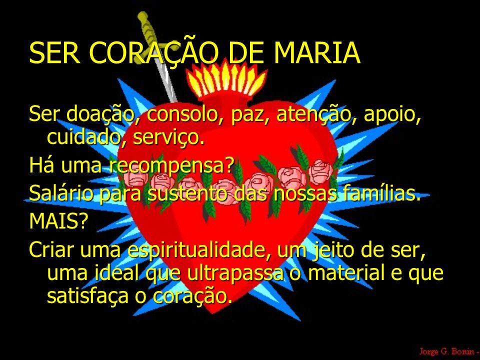 SER CORAÇÃO DE MARIA Ser doação, consolo, paz, atenção, apoio, cuidado, serviço.