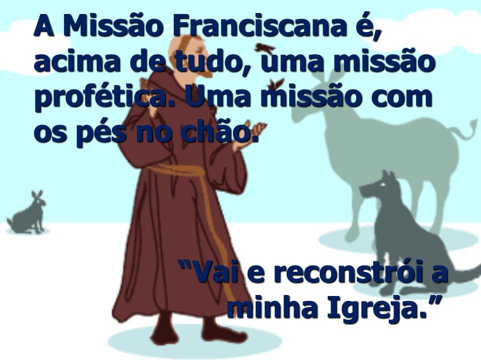 A Missão Franciscana é, acima de tudo, uma missão profética.