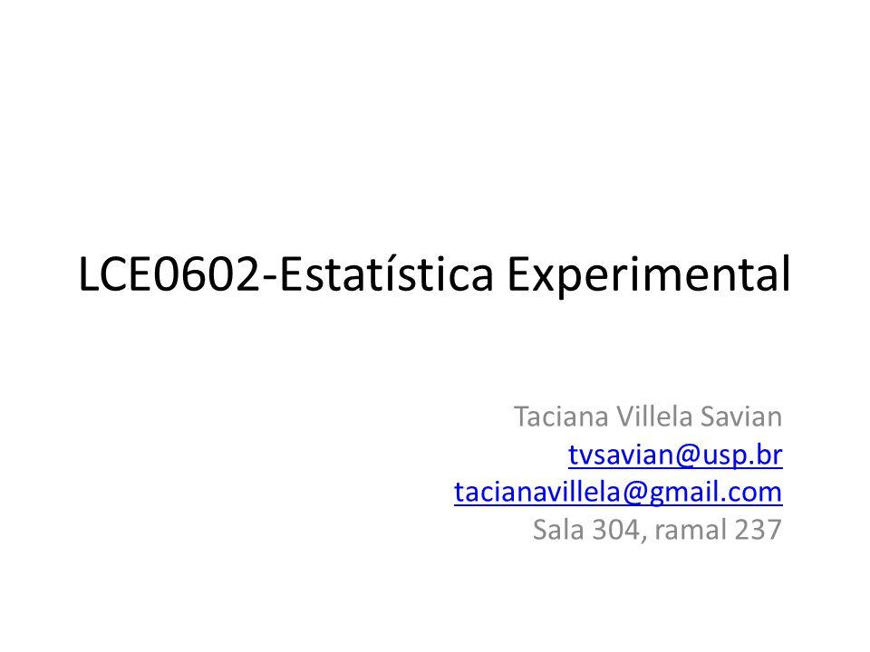 LCE0602-Estatística Experimental Taciana Villela Savian tvsavian@usp.br tacianavillela@gmail.com Sala 304, ramal 237