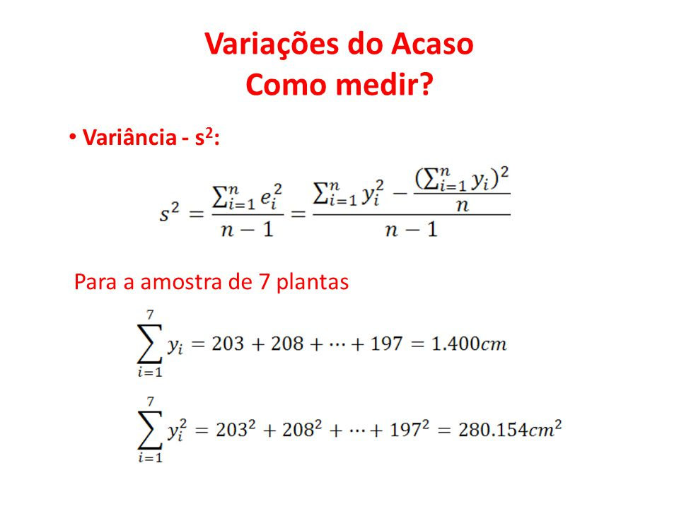 Variações do Acaso Como medir? • Variância - s 2 : Para a amostra de 7 plantas