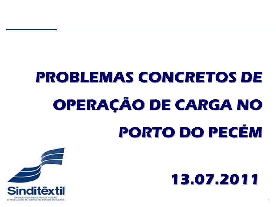 1 PROBLEMAS CONCRETOS DE OPERAÇÃO DE CARGA NO PORTO DO PECÉM 13.07.2011