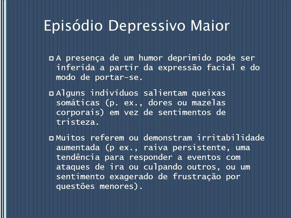 Episódio Depressivo Maior  A presença de um humor deprimido pode ser inferida a partir da expressão facial e do modo de portar-se.  Alguns indivíduo
