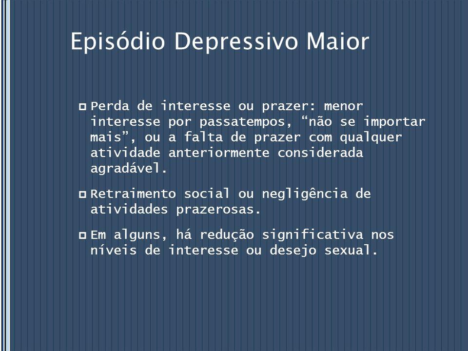 """Episódio Depressivo Maior  Perda de interesse ou prazer: menor interesse por passatempos, """"não se importar mais"""", ou a falta de prazer com qualquer a"""