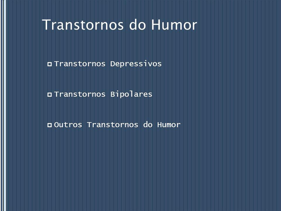  Transtornos Depressivos  Transtornos Bipolares  Outros Transtornos do Humor