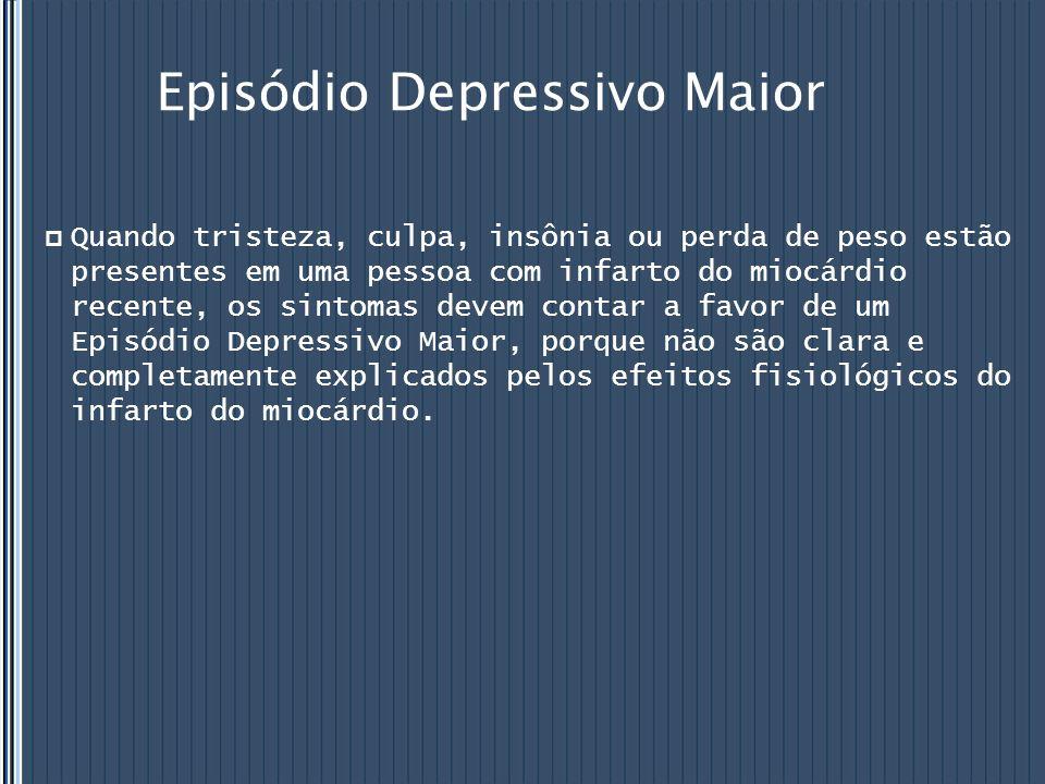 Episódio Depressivo Maior  Quando tristeza, culpa, insônia ou perda de peso estão presentes em uma pessoa com infarto do miocárdio recente, os sintom