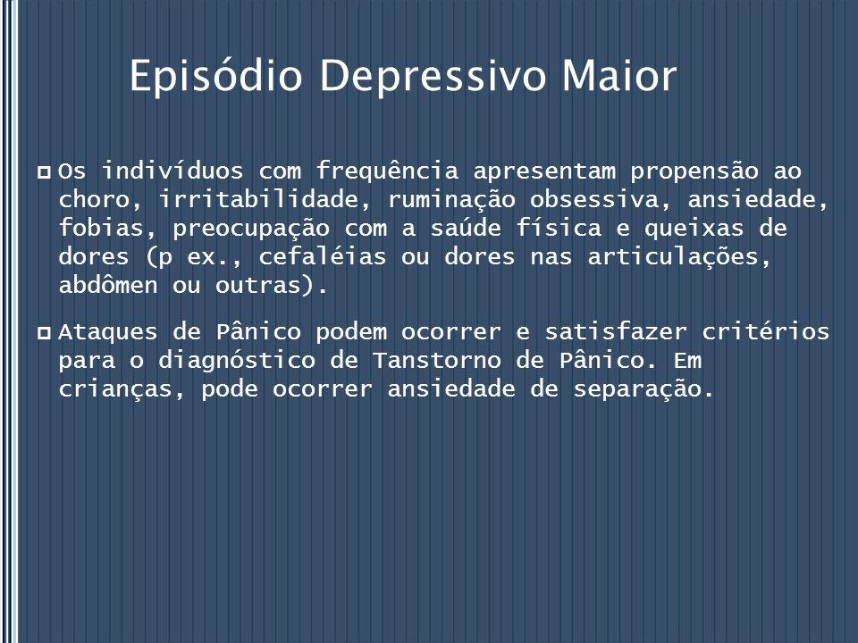 Episódio Depressivo Maior  Os indivíduos com frequência apresentam propensão ao choro, irritabilidade, ruminação obsessiva, ansiedade, fobias, preocu