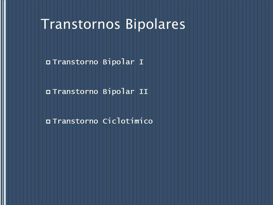 Transtornos Bipolares  Transtorno Bipolar I  Transtorno Bipolar II  Transtorno Ciclotímico