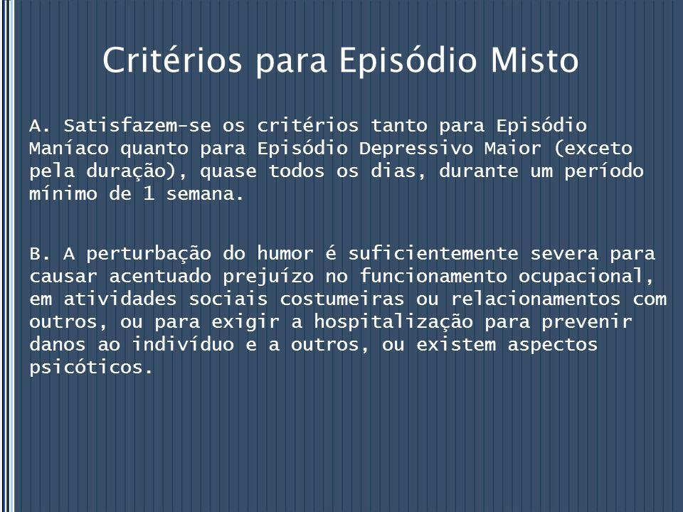 Critérios para Episódio Misto A. Satisfazem-se os critérios tanto para Episódio Maníaco quanto para Episódio Depressivo Maior (exceto pela duração), q
