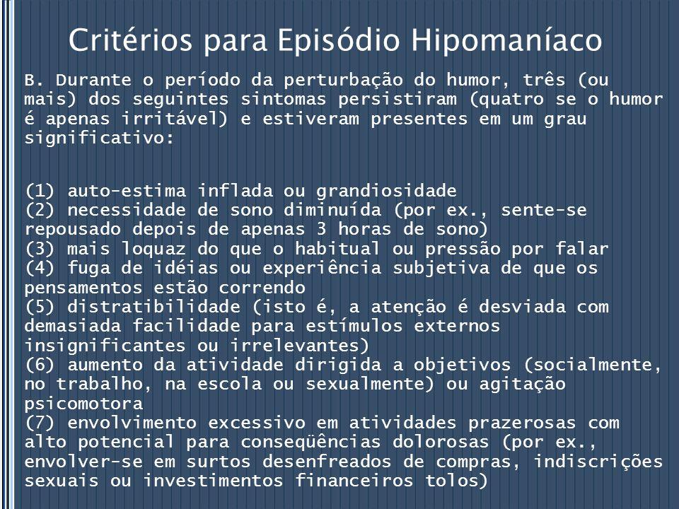 Critérios para Episódio Hipomaníaco B. Durante o período da perturbação do humor, três (ou mais) dos seguintes sintomas persistiram (quatro se o humor