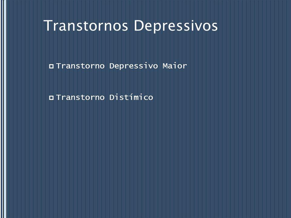 Transtornos Depressivos  Transtorno Depressivo Maior  Transtorno Distímico