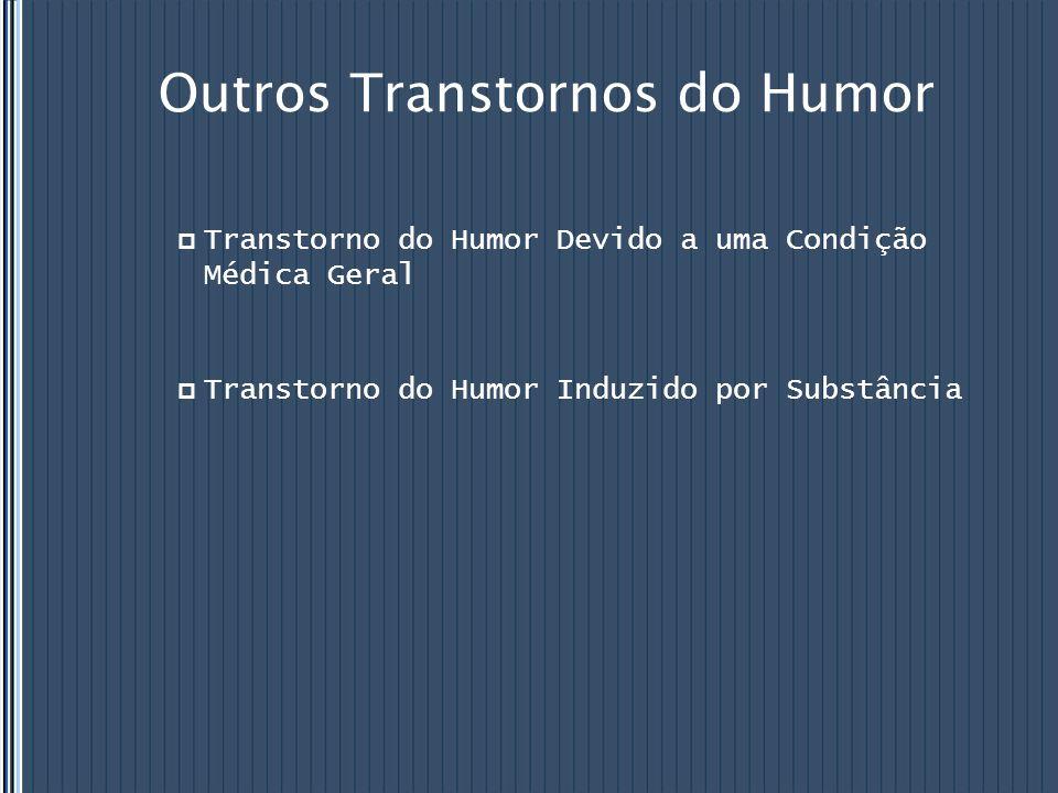 Outros Transtornos do Humor  Transtorno do Humor Devido a uma Condição Médica Geral  Transtorno do Humor Induzido por Substância