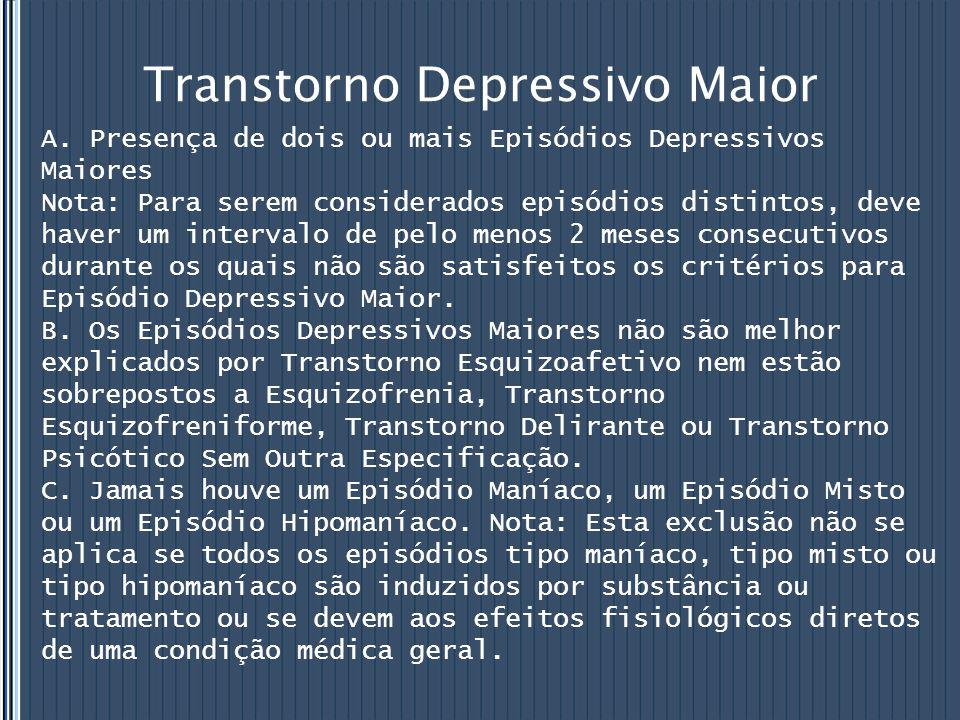 Transtorno Depressivo Maior A. Presença de dois ou mais Episódios Depressivos Maiores Nota: Para serem considerados episódios distintos, deve haver um