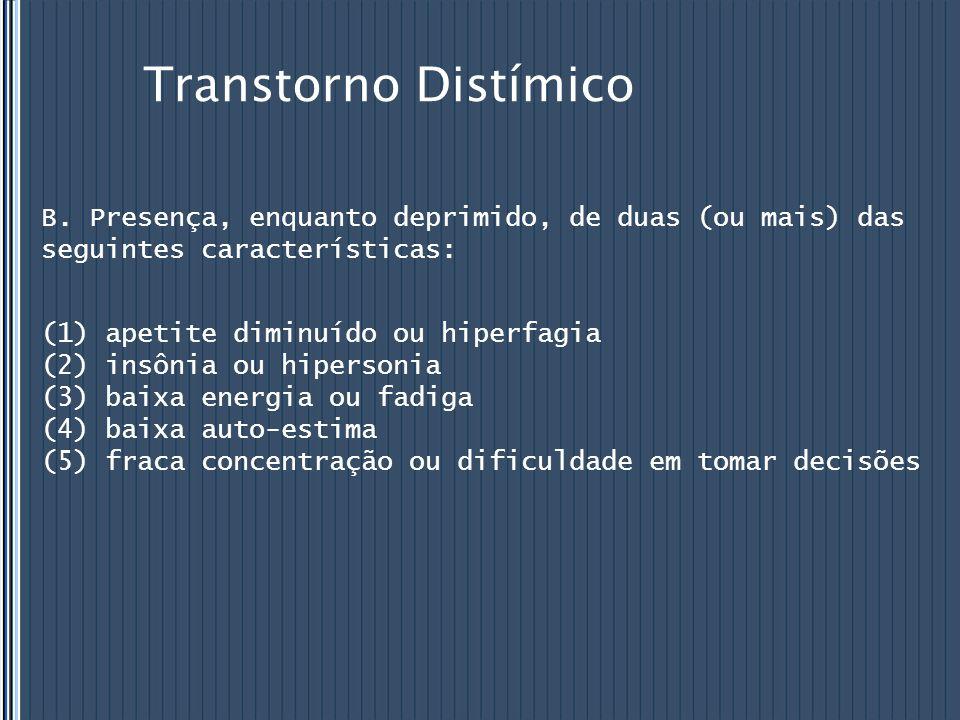 Transtorno Distímico B. Presença, enquanto deprimido, de duas (ou mais) das seguintes características: (1) apetite diminuído ou hiperfagia (2) insônia