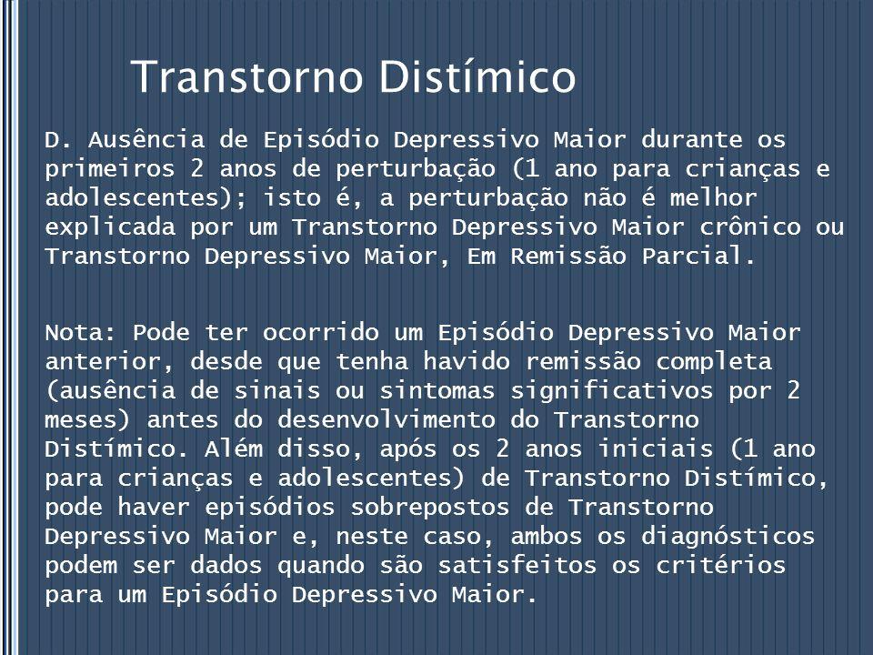 Transtorno Distímico D. Ausência de Episódio Depressivo Maior durante os primeiros 2 anos de perturbação (1 ano para crianças e adolescentes); isto é,