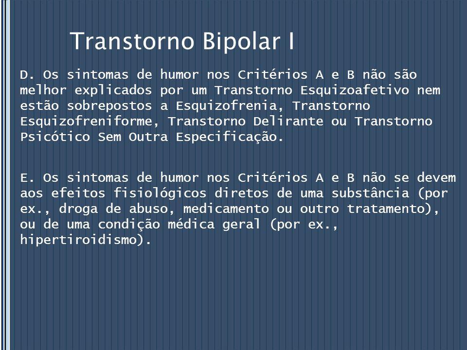 Transtorno Bipolar I D. Os sintomas de humor nos Critérios A e B não são melhor explicados por um Transtorno Esquizoafetivo nem estão sobrepostos a Es