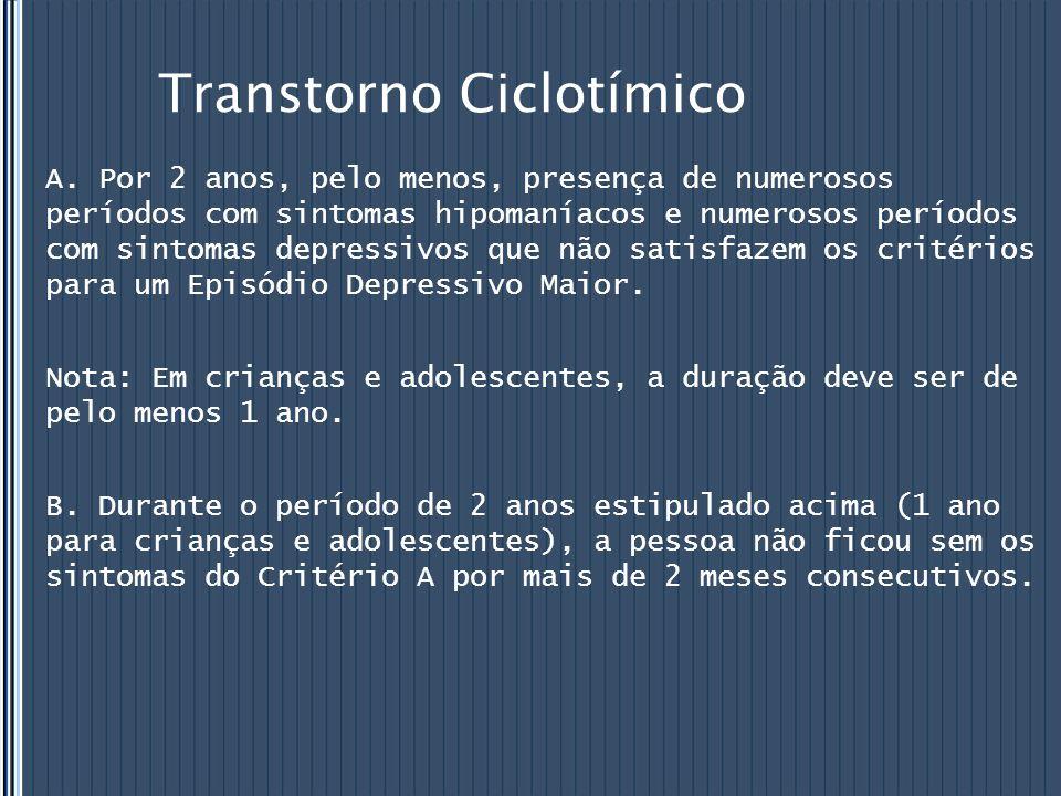 Transtorno Ciclotímico A. Por 2 anos, pelo menos, presença de numerosos períodos com sintomas hipomaníacos e numerosos períodos com sintomas depressiv