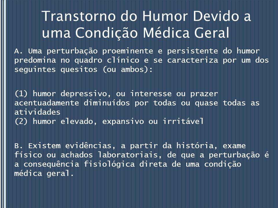 Transtorno do Humor Devido a uma Condição Médica Geral A. Uma perturbação proeminente e persistente do humor predomina no quadro clínico e se caracter