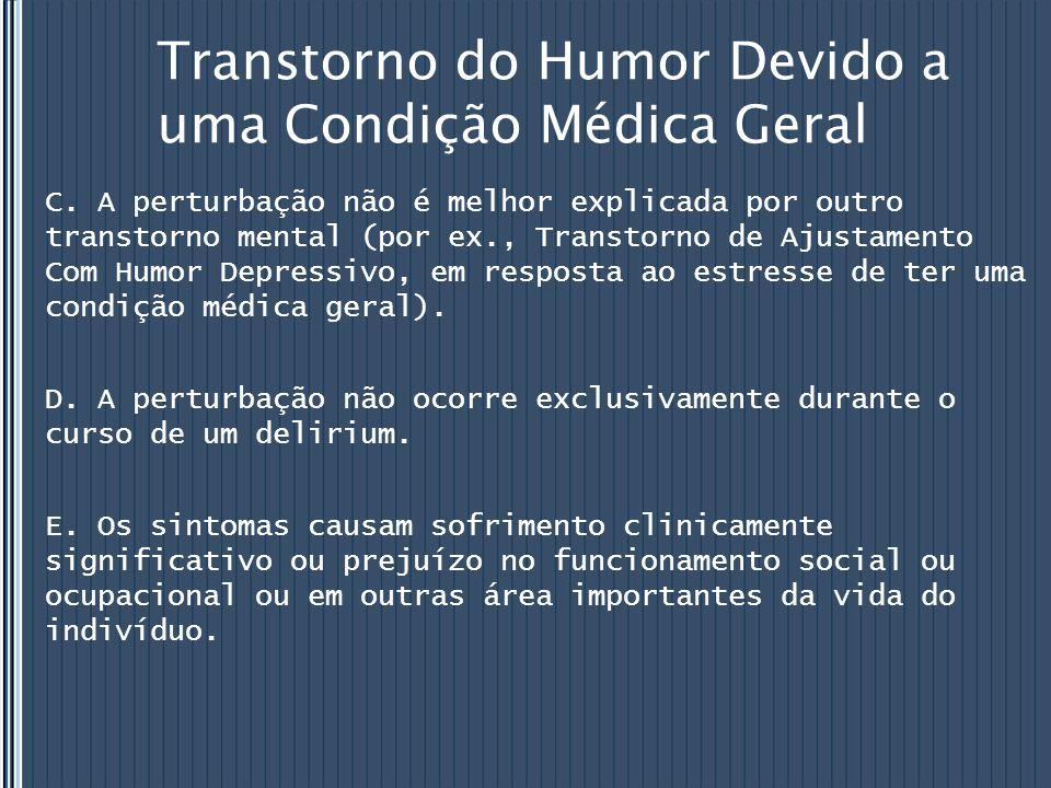 Transtorno do Humor Devido a uma Condição Médica Geral C. A perturbação não é melhor explicada por outro transtorno mental (por ex., Transtorno de Aju