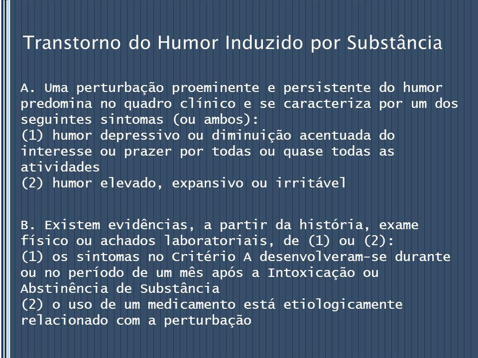Transtorno do Humor Induzido por Substância A. Uma perturbação proeminente e persistente do humor predomina no quadro clínico e se caracteriza por um