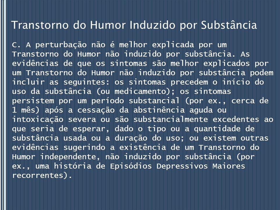 Transtorno do Humor Induzido por Substância C. A perturbação não é melhor explicada por um Transtorno do Humor não induzido por substância. As evidênc