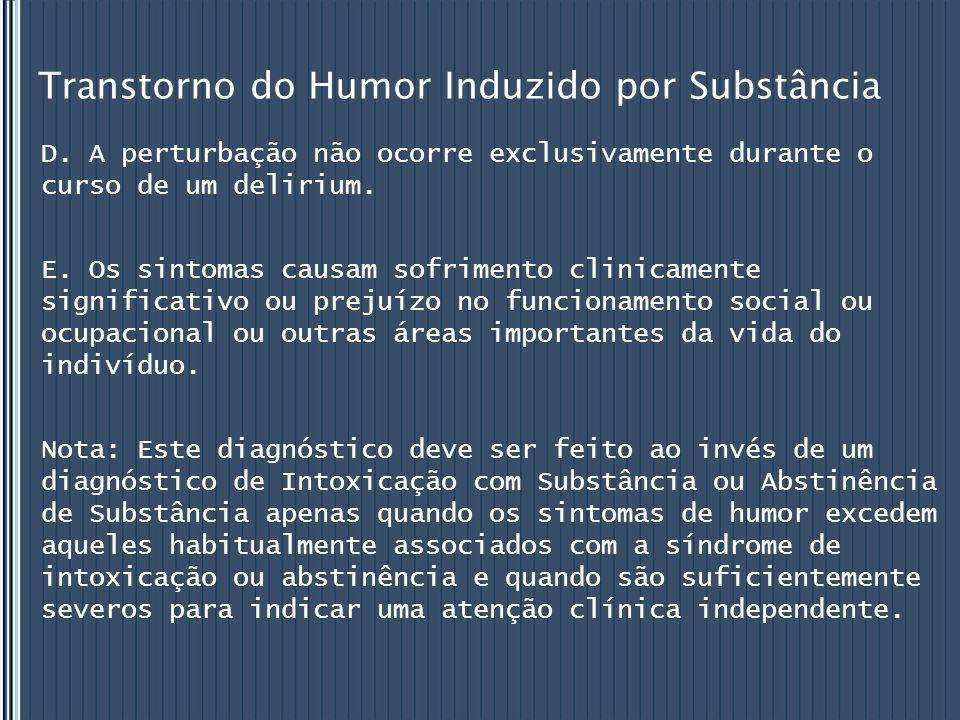 Transtorno do Humor Induzido por Substância D. A perturbação não ocorre exclusivamente durante o curso de um delirium. E. Os sintomas causam sofriment