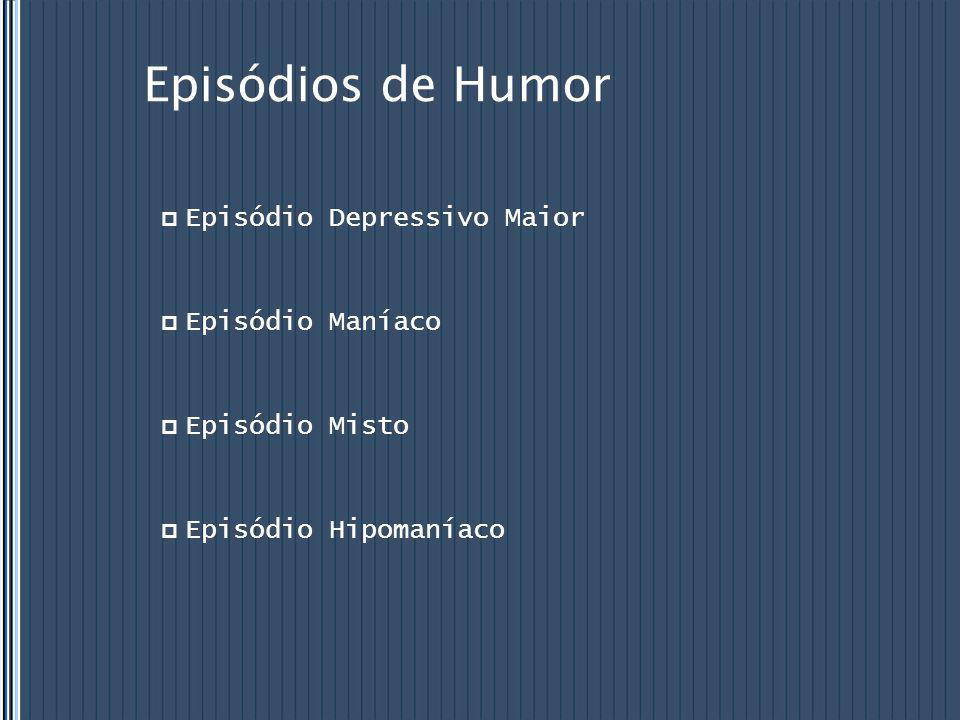 Episódio Depressivo Maior  Mínimo de 2 semanas  Humor deprimido ou perda de interesse ou prazer por quase todas as atividades.