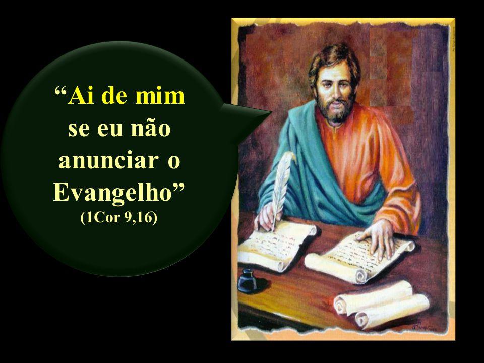 Ai de mim se eu não anunciar o Evangelho (1Cor 9,16)