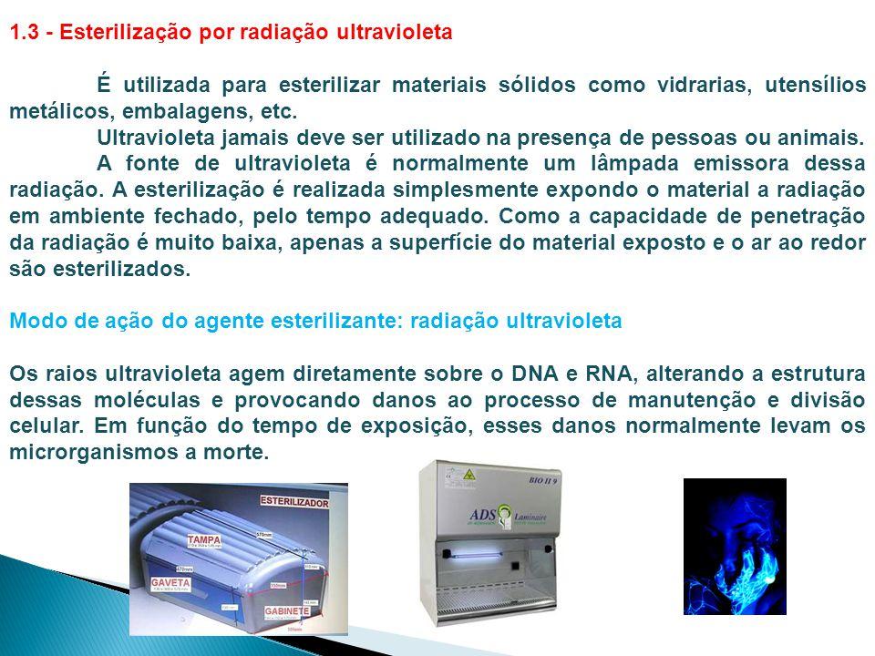 1.3 - Esterilização por radiação ultravioleta É utilizada para esterilizar materiais sólidos como vidrarias, utensílios metálicos, embalagens, etc. Ul