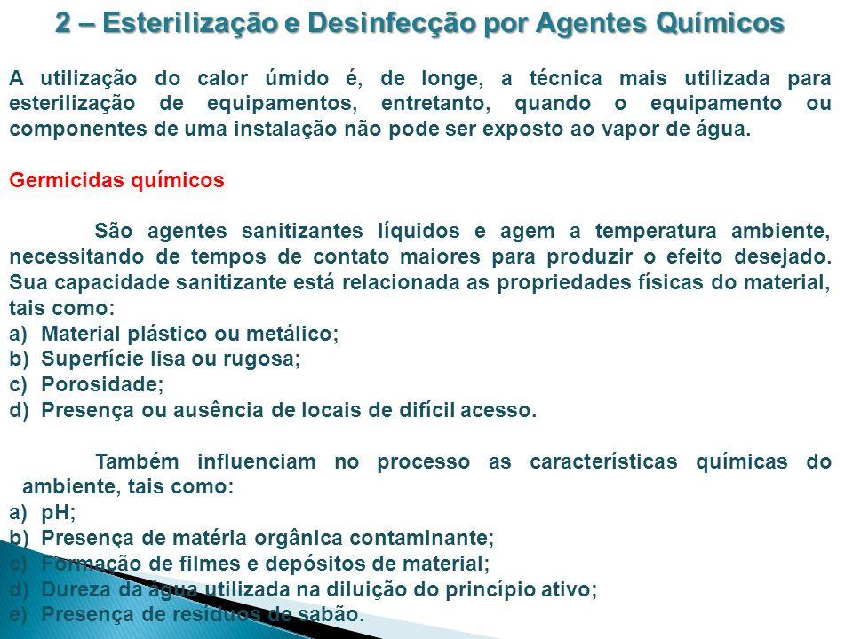 2 – Esterilização e Desinfecção por Agentes Químicos A utilização do calor úmido é, de longe, a técnica mais utilizada para esterilização de equipamen