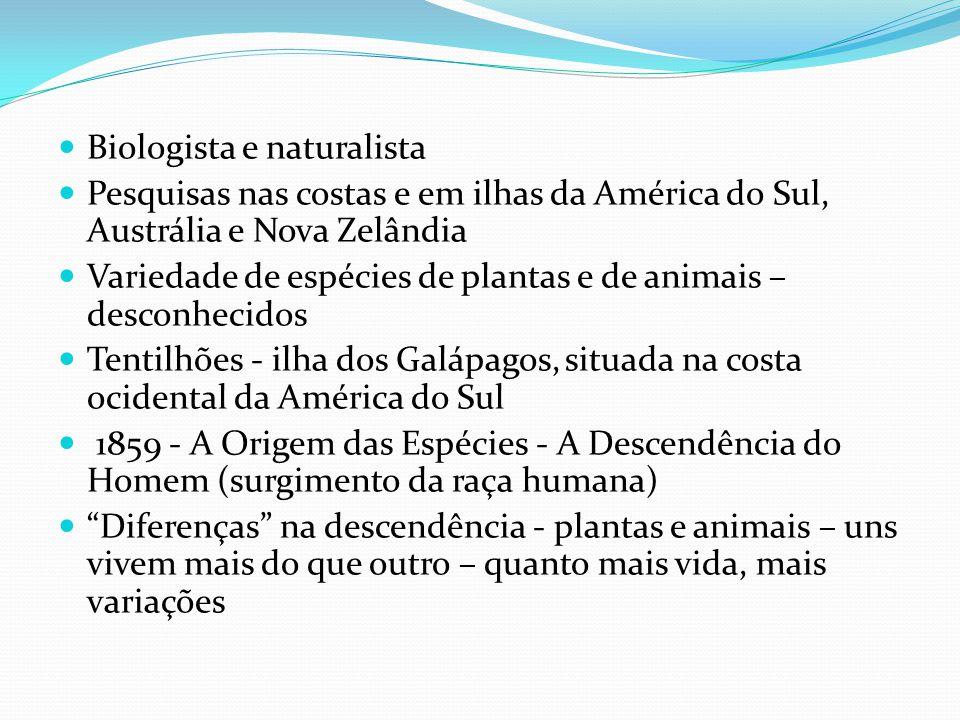  Biologista e naturalista  Pesquisas nas costas e em ilhas da América do Sul, Austrália e Nova Zelândia  Variedade de espécies de plantas e de anim