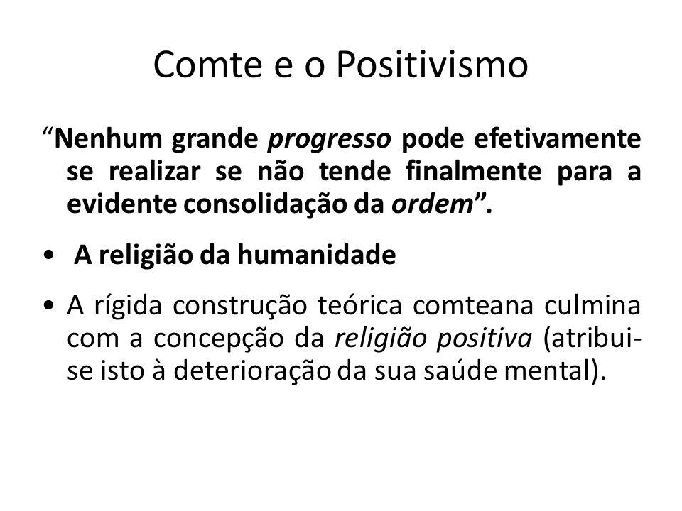 """Comte e o Positivismo """"Nenhum grande progresso pode efetivamente se realizar se não tende finalmente para a evidente consolidação da ordem"""". • A relig"""