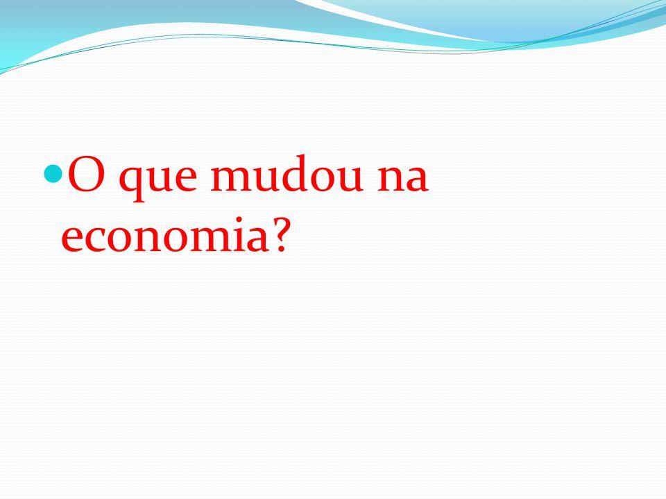  O que mudou na economia?