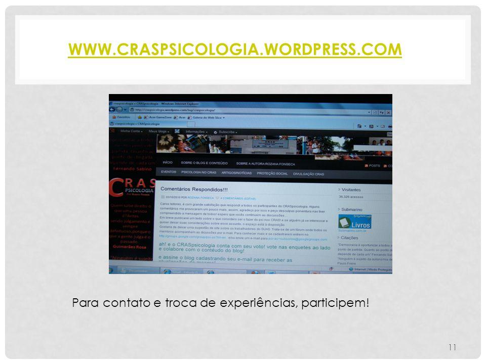 WWW.CRASPSICOLOGIA.WORDPRESS.COM 11 Para contato e troca de experiências, participem!