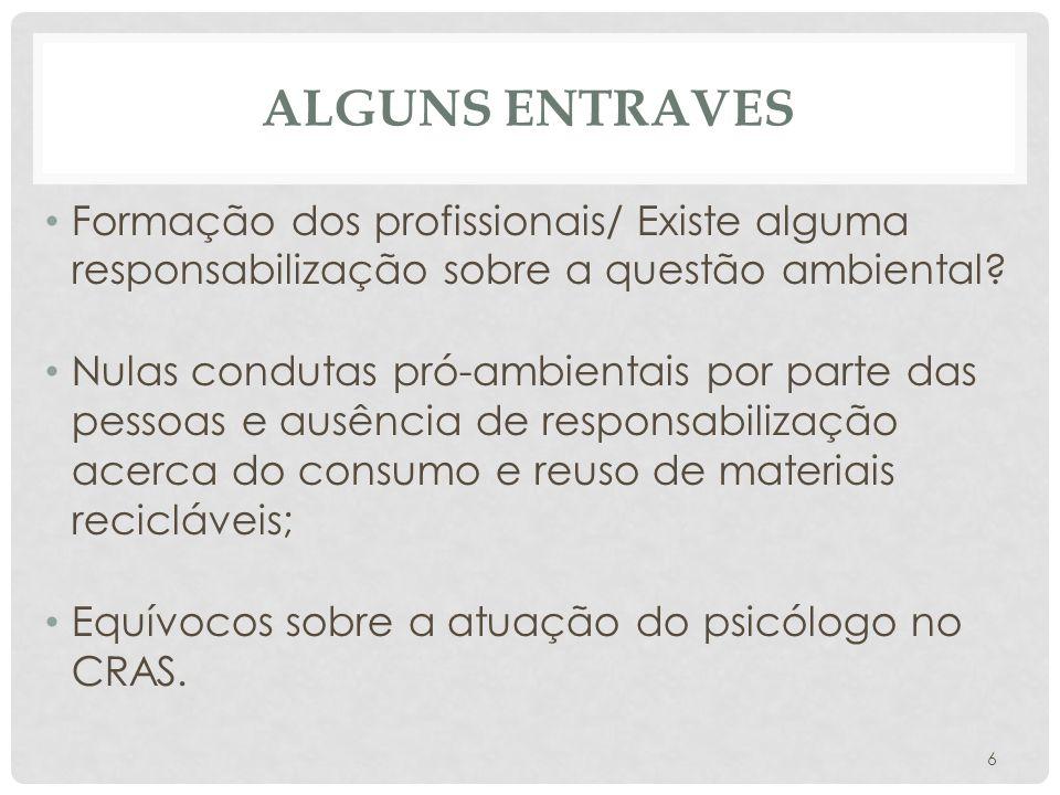 ALGUNS ENTRAVES • Formação dos profissionais/ Existe alguma responsabilização sobre a questão ambiental.