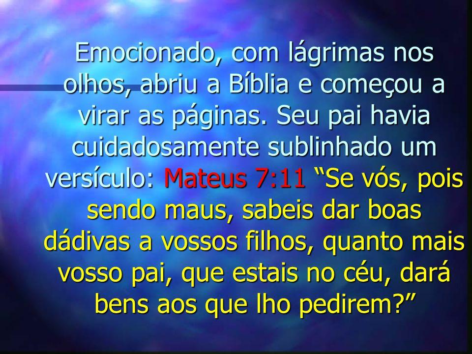 """Emocionado, com lágrimas nos olhos, abriu a Bíblia e começou a virar as páginas. Seu pai havia cuidadosamente sublinhado um versículo: Mateus 7:11 """"Se"""