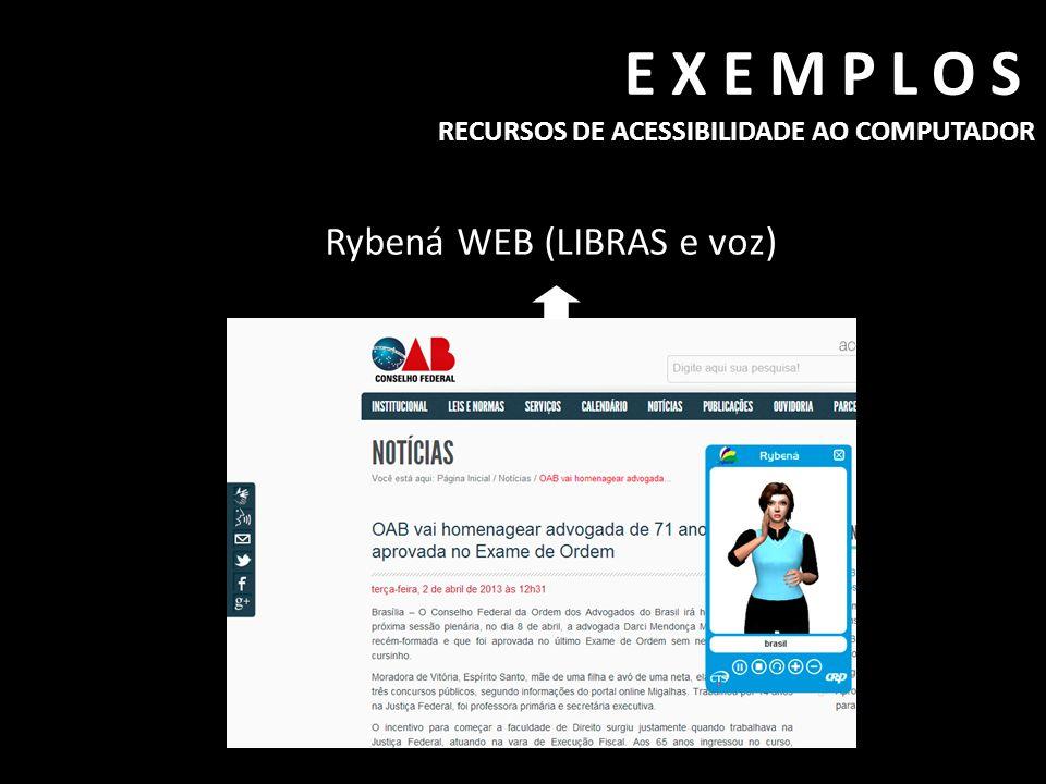 EXEMPLOS RECURSOS DE ACESSIBILIDADE AO COMPUTADOR Rybená WEB (LIBRAS e voz)