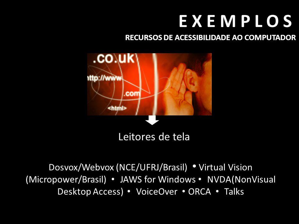 EXEMPLOS RECURSOS DE ACESSIBILIDADE AO COMPUTADOR Leitores de tela Dosvox/Webvox (NCE/UFRJ/Brasil) • Virtual Vision (Micropower/Brasil) • JAWS for Win
