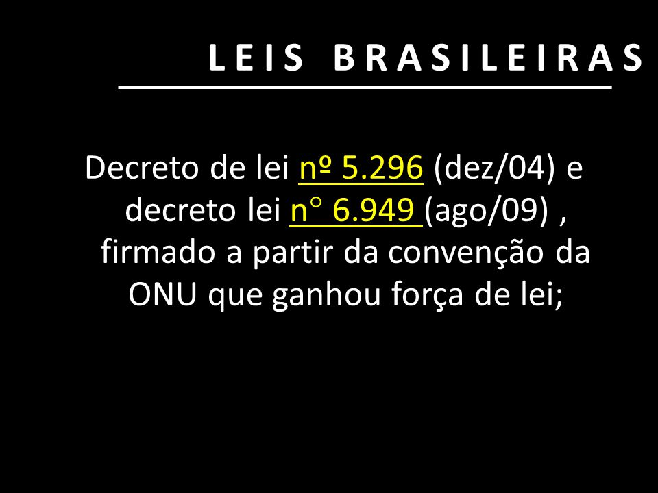 LEIS BRASILEIRAS Decreto de lei nº 5.296 (dez/04) e decreto lei n° 6.949 (ago/09), firmado a partir da convenção da ONU que ganhou força de lei;nº 5.2