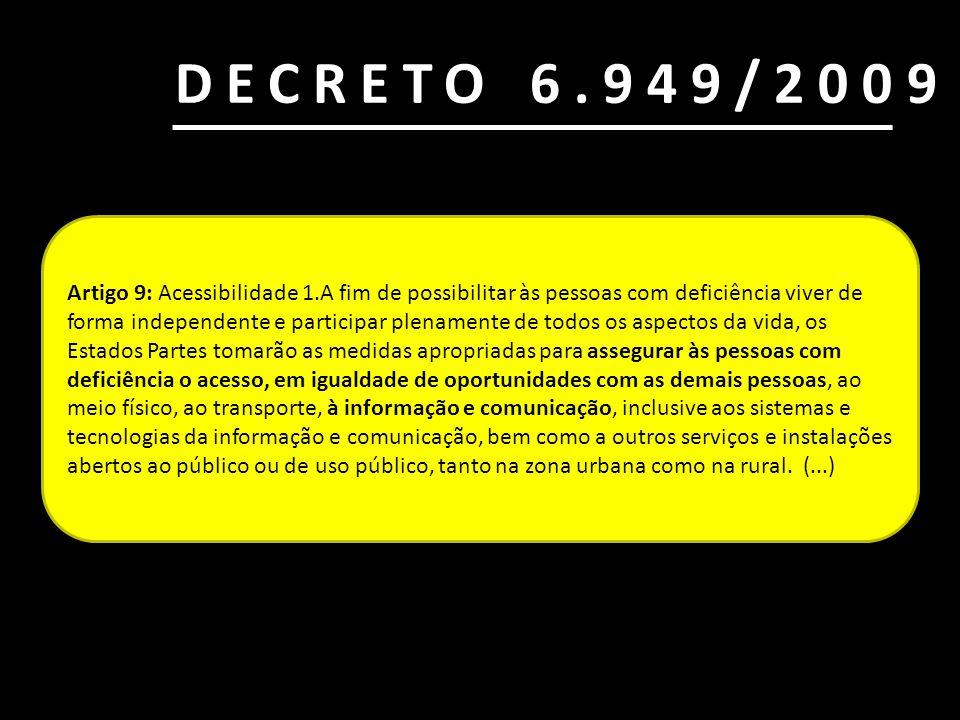 DECRETO 6.949/2009 Promulga a Convenção Internacional sobre os Direitos das Pessoas com Deficiência e seu Protocolo Facultativo, assinados em Nova Yor