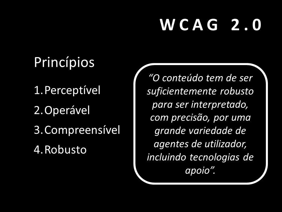 """WCAG 2.0 Princípios 1.Perceptível 2.Operável 3.Compreensível 4.Robusto '""""A informação e os componentes da interface de utilizador têm de ser apresenta"""
