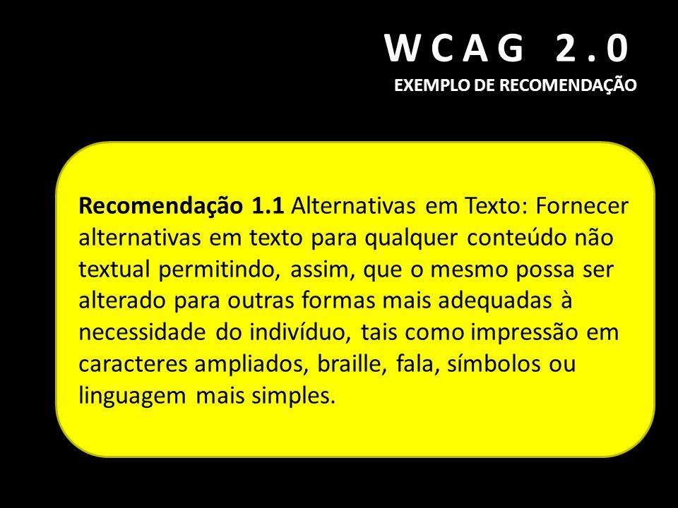 WCAG 2.0 EXEMPLO DE RECOMENDAÇÃO Recomendação 1.1 Alternativas em Texto: Fornecer alternativas em texto para qualquer conteúdo não textual permitindo,